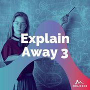 Explain away 3